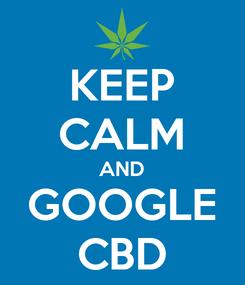 Poster: KEEP CALM AND GOOGLE CBD