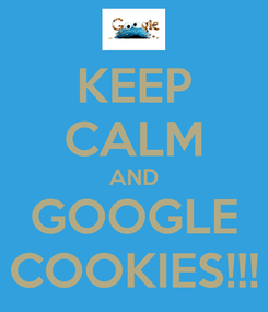 Poster: KEEP CALM AND GOOGLE COOKIES!!!