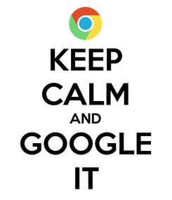 Poster: KEEP CALM AND GOOGLE IT