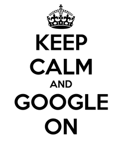 Poster: KEEP CALM AND GOOGLE ON