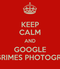Poster: KEEP CALM AND GOOGLE ROB GRIMES PHOTOGRAPHY