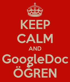 Poster: KEEP CALM AND GoogleDoc ÖĞREN