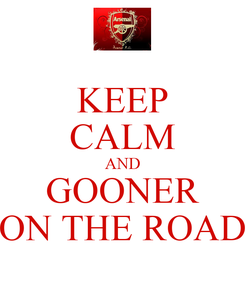 Poster: KEEP CALM AND GOONER ON THE ROAD