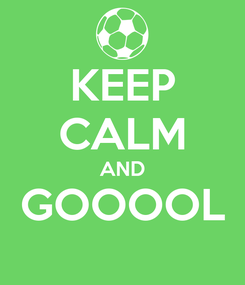 Poster: KEEP CALM AND GOOOOL
