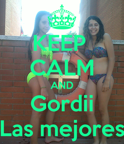 Poster: KEEP  CALM AND Gordii Las mejores
