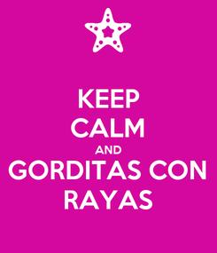 Poster: KEEP CALM AND GORDITAS CON RAYAS