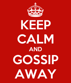 Poster: KEEP CALM AND GOSSIP AWAY