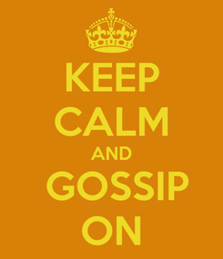 Poster: KEEP CALM AND  GOSSIP ON