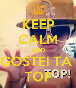 Poster: KEEP CALM AND GOSTEI TA  TOP