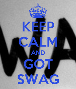 Poster: KEEP CALM AND GOT SWAG