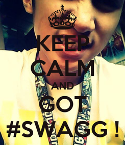 Poster: KEEP CALM AND GOT #SWAGG !
