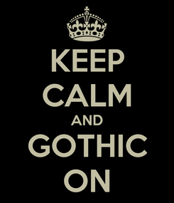 Poster: KEEP CALM AND GOTHIC ON