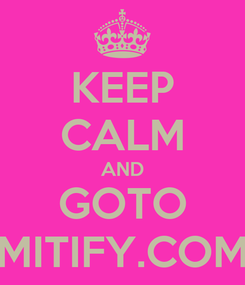 Poster: KEEP CALM AND GOTO MITIFY.COM