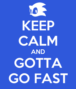 Poster: KEEP CALM AND GOTTA GO FAST