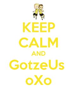 Poster: KEEP CALM AND GotzeUs  oXo
