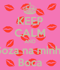 Poster: KEEP CALM AND Goza na minha Boca