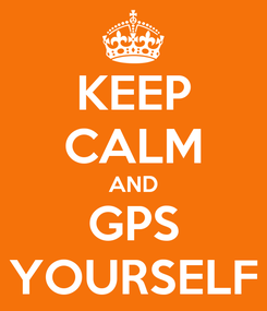 Poster: KEEP CALM AND GPS YOURSELF