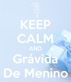 Poster: KEEP CALM AND Grávida De Menino