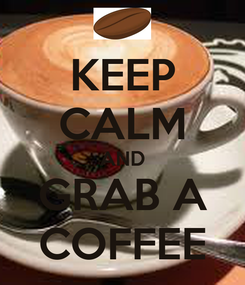 Poster: KEEP CALM AND GRAB A COFFEE