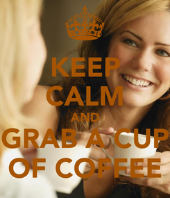 Poster: KEEP CALM AND GRAB A CUP OF COFFEE