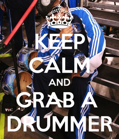 Poster: KEEP CALM AND GRAB A  DRUMMER