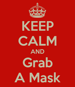 Poster: KEEP CALM AND Grab A Mask