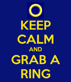 Poster: KEEP CALM AND GRAB A RING