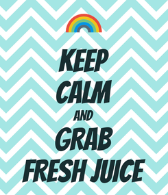 Poster: KEEP CALM AND GRAB FRESH JUICE