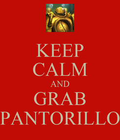 Poster: KEEP CALM AND GRAB PANTORILLO