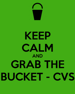 Poster: KEEP CALM AND GRAB THE BUCKET - CVS