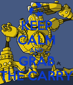 Poster: KEEP CALM AND GRAB THE CARRY