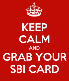Poster: KEEP CALM AND GRAB YOUR SBI CARD