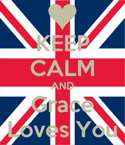 Poster: KEEP CALM AND Grace Loves You