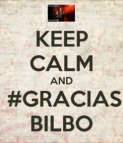 Poster: KEEP CALM AND  #GRACIAS BILBO