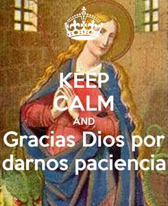 Poster: KEEP CALM AND Gracias Dios por darnos paciencia