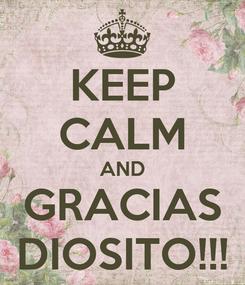 Poster: KEEP CALM AND GRACIAS DIOSITO!!!