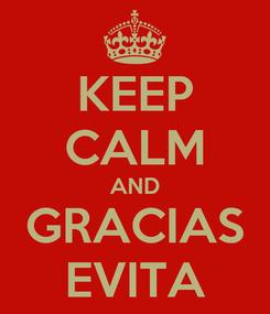 Poster: KEEP CALM AND GRACIAS EVITA