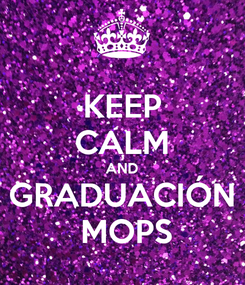 Poster: KEEP CALM AND GRADUACIÓN  MOPS