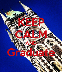 Poster: KEEP CALM AND Graduate