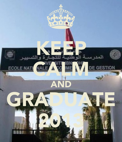 Poster: KEEP CALM AND GRADUATE 2013
