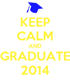Poster: KEEP CALM AND GRADUATE 2014