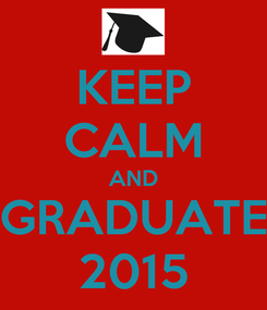 Poster: KEEP CALM AND GRADUATE 2015
