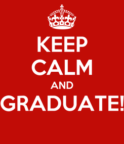 Poster: KEEP CALM AND GRADUATE!