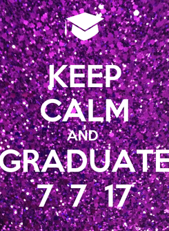 Poster: KEEP CALM AND  GRADUATE 7  7  17