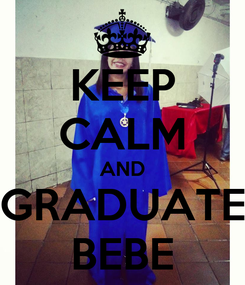 Poster: KEEP CALM AND GRADUATE BEBE