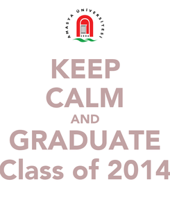 Poster: KEEP CALM AND GRADUATE Class of 2014