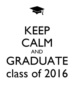 Poster: KEEP CALM AND GRADUATE class of 2016