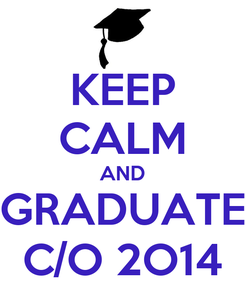Poster: KEEP CALM AND GRADUATE C/O 2O14