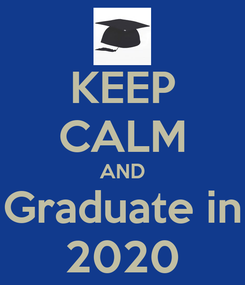 Poster: KEEP CALM AND Graduate in 2020