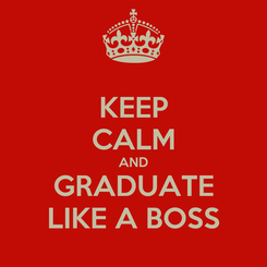 Poster: KEEP CALM AND GRADUATE LIKE A BOSS